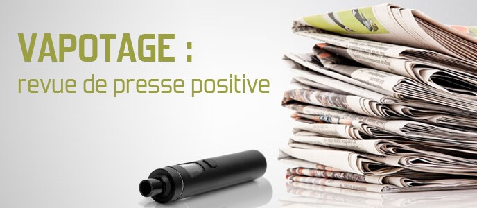 Vapotage : revue de presse positive